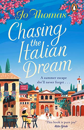 Chasing the Italian Dream: Escape and unwind with bestselling author Jo Thomas by [Jo Thomas]