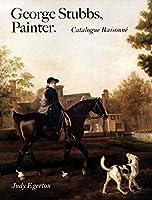 George Stubbs, Painter: Catalogue Raisonné (Studies in British Art)