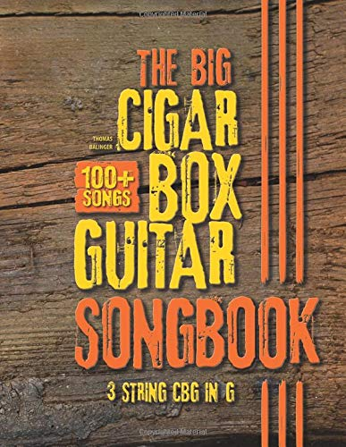 The Big Cigar Box Guitar Songbook: 100+ Songs for 3 string CBG in G