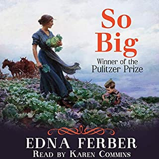 So Big                   By:                                                                                                                                 Edna Ferber                               Narrated by:                                                                                                                                 Karen Commins                      Length: 11 hrs and 19 mins     Not rated yet     Overall 0.0