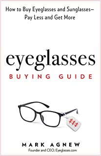 Eyeglasses Buying Guide: How to Buy Eyeglasses and Sunglasses -- Pay Less and Get More