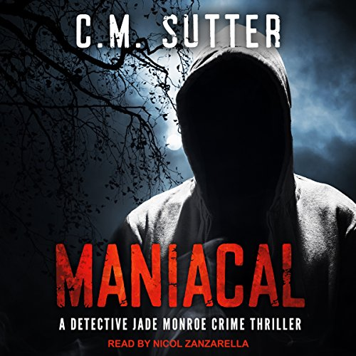 Maniacal: A Detective Jade Monroe Crime Thriller series, Book 1