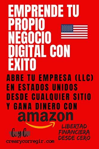 Emprende tu propio negocio digital con éxito: Abre tu empresa (LLC) en Estados Unidos desde cualquier sitio y gana dinero con Amazon