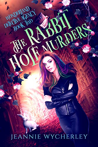 The Rabbit Hole Murders: A Paranormal Cozy Witch Mystery (Wonderland Detective Agency Book 2) by [Jeannie Wycherley]