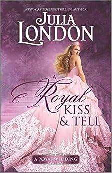 A Royal Kiss & Tell: A Historical Romance (A Royal Wedding Book 2) by [Julia London]