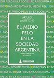 El Medio Pelo En La Sociedad Argentina: Apuntes Para Una Sociologia Nacional (Obras completas) (Spanish Edition)
