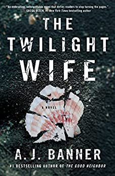The Twilight Wife: A Psychological Thriller by the Author of The Good Neighbor by [A.J. Banner]