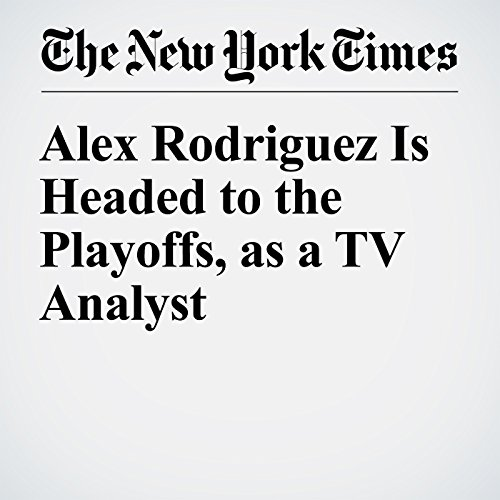 Alex Rodriguez Is Headed to the Playoffs, as a TV Analyst audiobook cover art