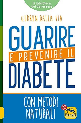 Guarire e prevenire il diabete. Con metodi naturali
