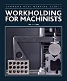 Workholding for Machinists (Crowood Metalworking Guides)...