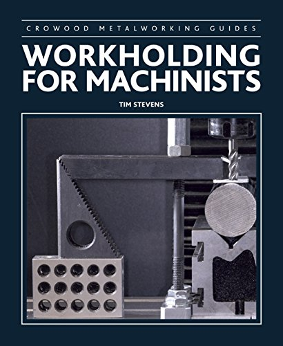 Workholding for Machinists (Crowood Metalworking Guides)