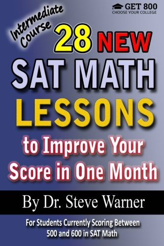28 New SAT Math Lessons to Improve Your Score in One Month - Intermediate Course: For Students Curre