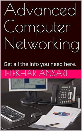 Advanced Computer Networking: Get all the info you need here. (English Edition)