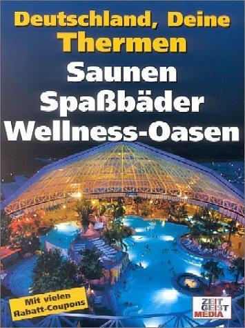 Deutschland, Deine Thermen: Die schönsten Bäder, Saunen und Wellness-Oasen Sonderteil: Spaßbäder