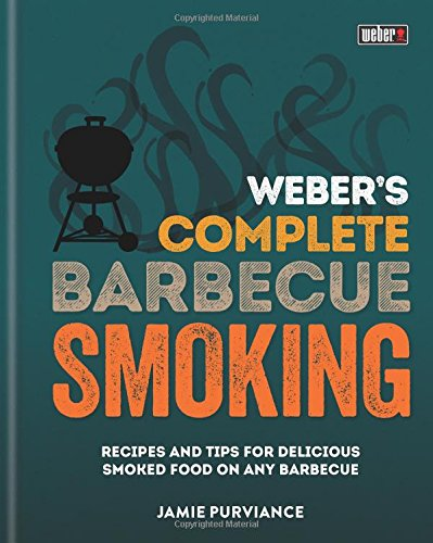 Weber's Complete BBQ Smoking: Recipes and tips for delicious smoked food on any barbecue