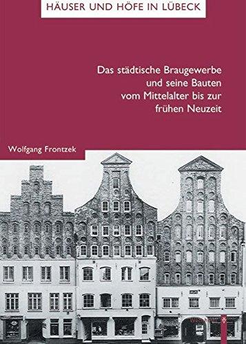 Das städtische Braugewerbe und seine Bauten vom Mittelalter bis zur frühen Neuzeit (Häuser und Höfe in Lübeck)