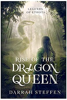 Rise of the Dragon Queen (Legends of Ethota Book 1) by [Darrah Steffen]