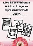 Libro de colorear para Adultos: Imágenes representativas de Japón: (Puerta Torii, Torre de Tokio, Montaña fuji, Kimono, Hiroshima, Sumo, sushi...)