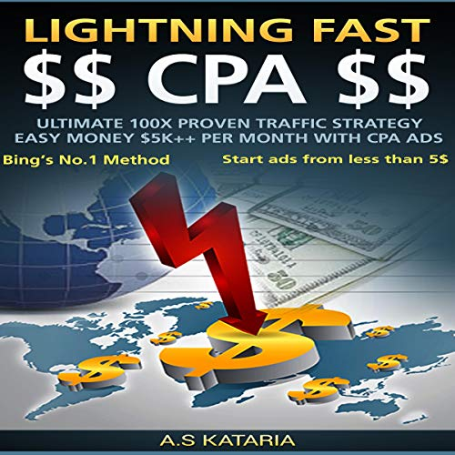 Lightning Fast CPA: Make $5K+ Per month easily. Ultimate 100x Proven Traffic Strategy: Elite CPA Ads Crackdown. Just 15 Minutes a day to $5k+ Profit. audiobook cover art