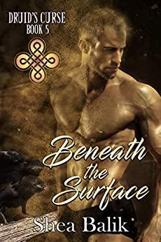Beneath the Surface (Druid's Curse Book 5) by [Shea Balik, Harris Channing, Avril Stepowski]