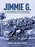 JIMMIE G. - The extraordinary life and tragic death of a Scottish motorcycle racing champion