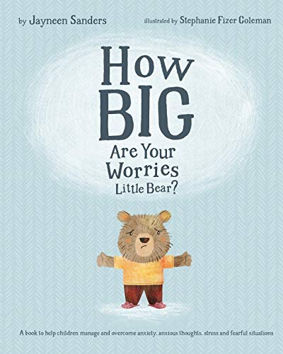 How Big Are Your Worries Little Bear?: A book to help children manage and overcome anxiety, anxious