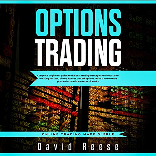Options Trading: Complete Beginner's Guide to the Best Trading Strategies and Tactics for Investing in Stock, Binary, Futures and ETF Options audiobook cover art