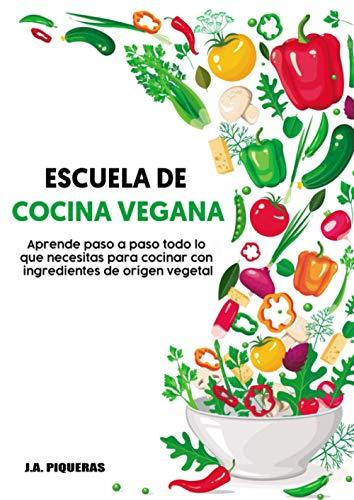 Escuela de cocina vegana: Aprende paso a paso y desde cero a cocinar con ingredientes de origen vegetal.
