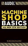 Audel Machine Shop Basics by Rex Miller (2004-01-30)