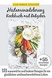 Histaminintoleranz Kochbuch mit Ratgeber: 121 auserwählte und leckere Rezepte für Freude am Essen und ein gesundes, glückliches & beschwerdefreies Leben trotz Histaminintoleranz. +55 Online Rezepte
