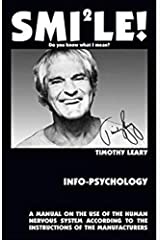 Info-Psychology: : A Manual for the Use of the Human Nervous System According to the Instructions of the Manufacturers, and a Navigational Guide for Piloting the Evolution of the Human Individual Kindle Edition
