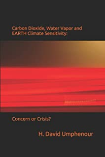 Carbon Dioxide, Water Vapor and EARTH Climate Sensitivity: Concern or Crisis?