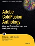 Adobe ColdFusion Anthology: Clear and Concise Concepts from the Fusion Authority