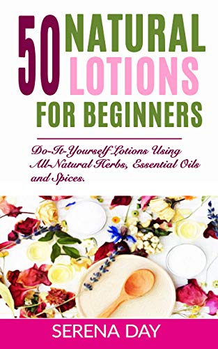 50 Natural Lotions for Beginners...