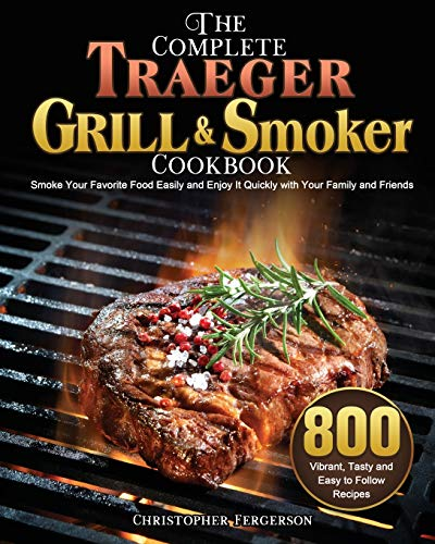 The Complete Traeger Grill & Smoker Cookbook