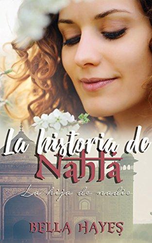 La Historia de Nahla: La Hija de Nadie (Hermanas Sfeir nº 1) de Bella Hayes