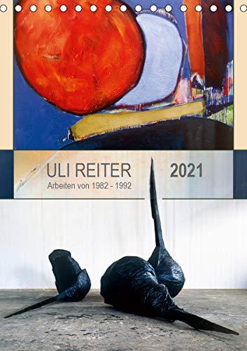 Uli Reiter - Arbeiten von 1982 bis 1992 (Tischkalender 2021 DIN A5 hoch)