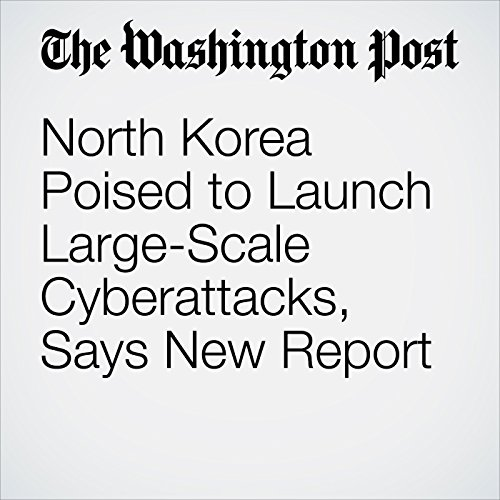 North Korea Poised to Launch Large-Scale Cyberattacks, Says New Report copertina