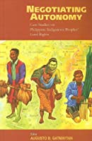 Negotiating Autonomy: Case Studies on Philippine Indigenous Peoples' Land Rights (International Work Group for Indigenous Affairs (IWGIA))