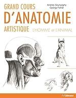 Grand cours d'anatomie artistique - L'homme et l'animal d'Andràs Szunyoghy