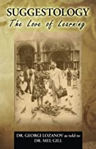 Suggestology: The Love of Learning - the Biography of Dr. Georgi Losanov
