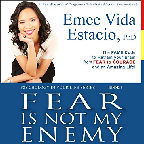 Fear Is Not My Enemy: The PAME Code to Retrain Your Brain from Fear to Courage and an Amazing Life! audiobook cover art