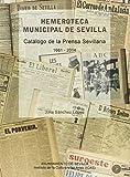 Hemeroteca Municipal de Sevilla: Catálogo de la prensa sevillana (1661-2014) (Inventarios y Catálogos)