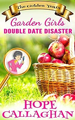 Double Date Disaster: A Cozy Christian Mystery and Suspense Novel (Garden Girls - The Golden Years Mystery Series Book 1) by