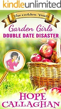 Double Date Disaster: A Garden Girls Cozy Mystery Novel (Garden Girls - The Golden Years Mystery Series Book 1)