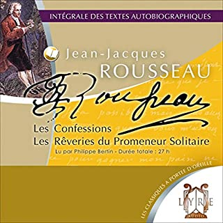 Les Confessions / Les Rêveries du Promeneur Solitaire                   De :                                                                                                                                 Jean-Jacques Rousseau                               Lu par :                                                                                                                                 Philippe Bertin                      Durée : 28 h et 19 min     18 notations     Global 4,4