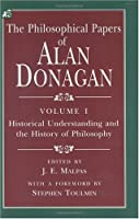 The Philosophical Papers of Alan Donagan: Historical Understanding and the History of Philosophy