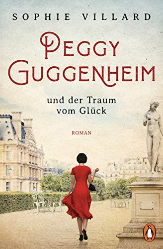 Peggy Guggenheim und der Traum vom Glück: Roman