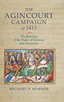 Agincourt Campaign of 1415: The Retinues of the Dukes of Clarence and Gloucester (Warfare in History)