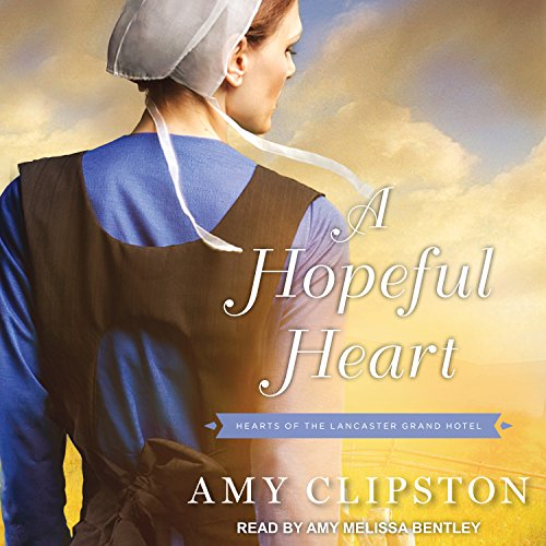 A Hopeful Heart     Hearts of the Lancaster Grand Hotel Series, Book 1              By:                                                                                                                                 Amy Clipston                               Narrated by:                                                                                                                                 Amy Melissa Bentley                      Length: 9 hrs and 12 mins     1 rating     Overall 5.0